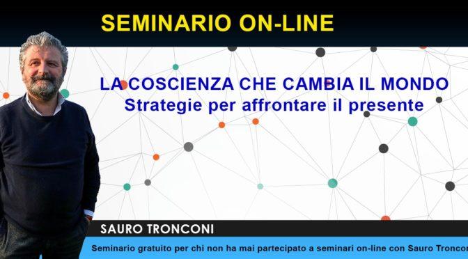 La coscienza che cambia il mondo – Strategie per affrontare il presente – Seminario gratuito online