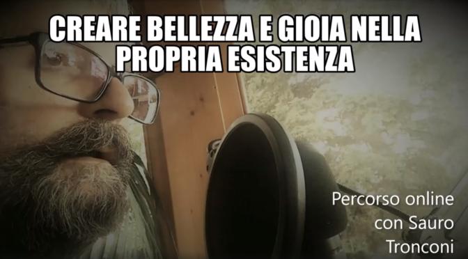CREARE BELLEZZA E GIOIA NELLA PROPRIA ESISTENZA – Incontri on-line per il mese di giugno e luglio