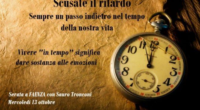 Scusate il ritardo   Serata con Sauro Tronconi a Faenza il 13 ottobre